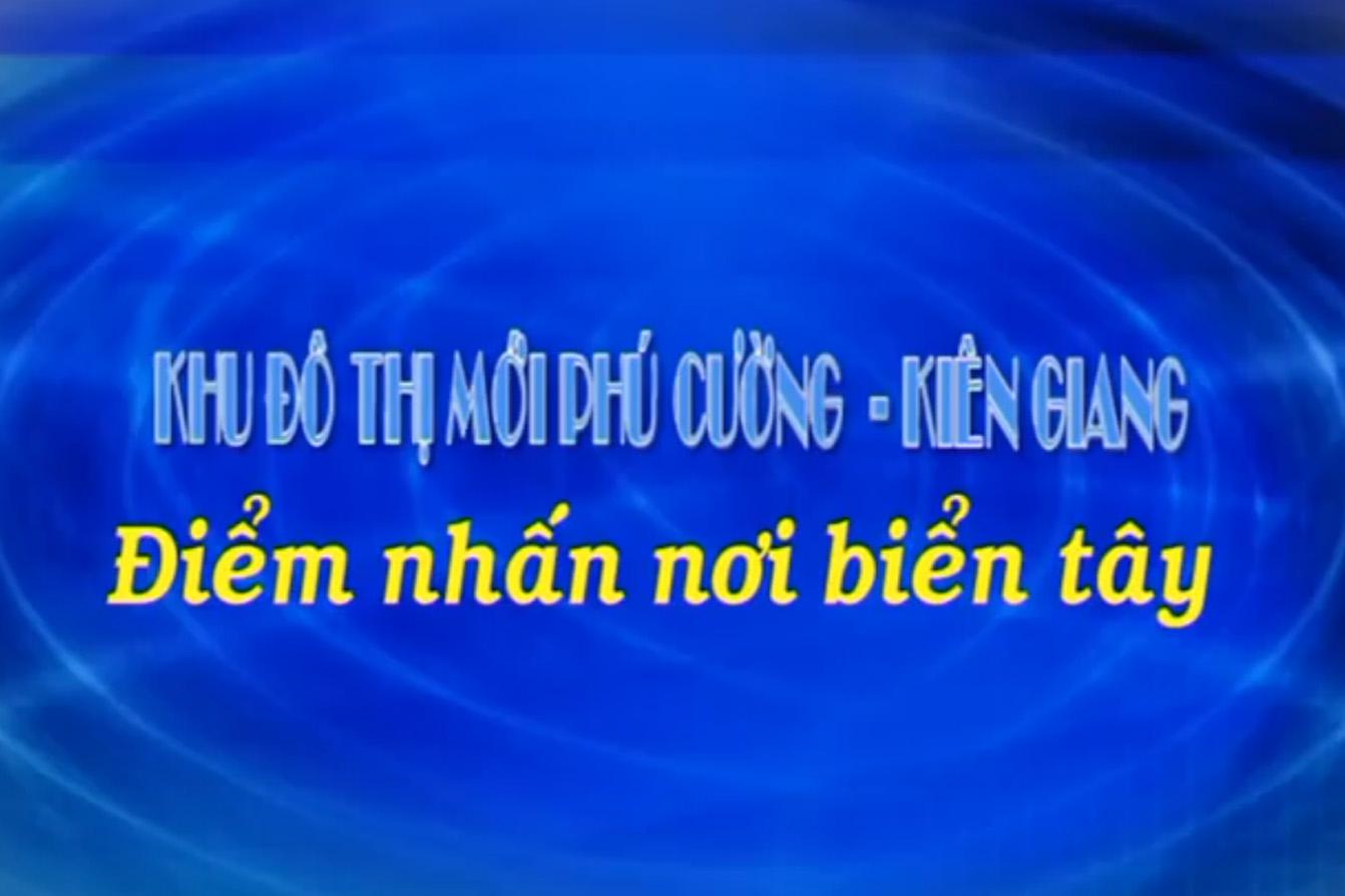 [VIDEO] Phóng Sự Khu đô thị Phú Cường 2011
